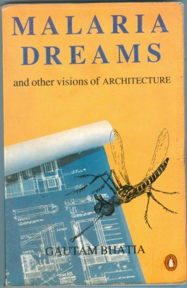 Malaria Dreams and Other Visions of Architecture. By Gautam Bhatia. Penguin Books, 1996.
