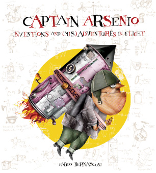Pablo Bernasconi. Captain Arsenio: Inventions and (Mis)adventures in Flight. Houghton Mifflin Harcourt, 2005.