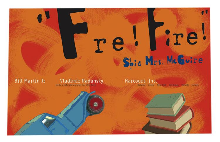 Vladimir Radunsky. Fire Fire Said Mrs. McGuire. 2006, Harcourt Inc. / Gulliver Books.