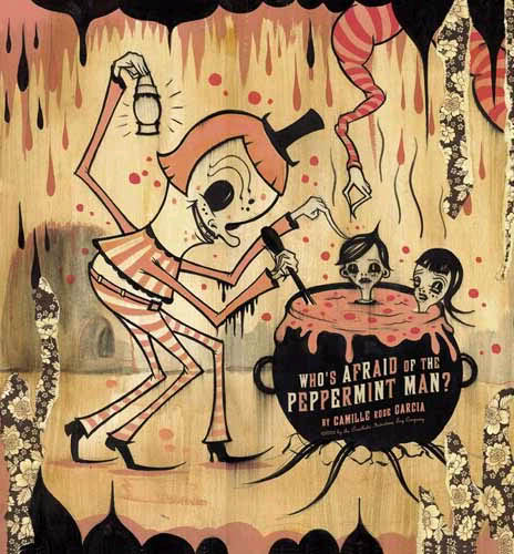Camille Rose Garcia. Who's Afraid of the Peppermint Man. 2003. Created in 2002 for BLAB! magazine's New and Used Collection, published by Fantagraphics Books, this 6 page story chronicles the creepy factory shenanigans of The Peppermint Man.